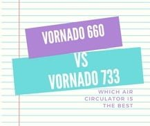 Vornado 660 vs 733 : Which Fan Is The Best